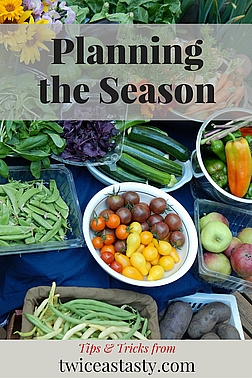 No matter where you live, it should be possible to grow or purchase locally grown food and use it in Twice as Tasty recipes. Read more about planning the season.